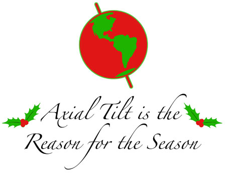A picture of the earth globe with its tilted axis featuring the slogan: The reason for the season